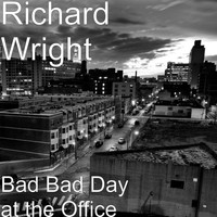 Richard Wright - Bad Bad Day at the Office