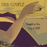 Odd Couple - Sounds in the Key of ADHD