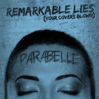Parabelle - Remarkable Lies (Your Cover's Blown)