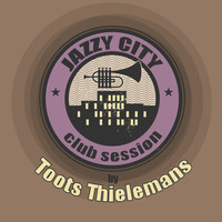 Toots Thielemans - JAZZY CITY - Club Session by Toots Thielemans