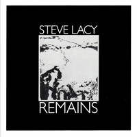 Steve Lacy - Remains