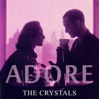 The Crystals - Adore