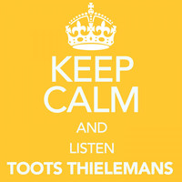 Toots Thielemans - Keep Calm and Listen Toots Thielemans