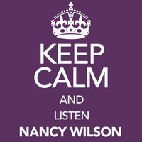 Nancy Wilson - Keep Calm and Listen Nancy Wilson