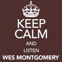 Wes Montgomery - Keep Calm and Listen Wes Montgomery