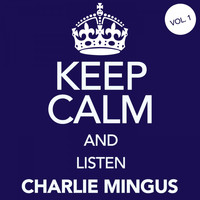 Charlie Mingus - Keep Calm and Listen Charlie Mingus, Vol. 1