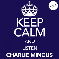 Charlie Mingus - Keep Calm and Listen Charlie Mingus, Vol. 2