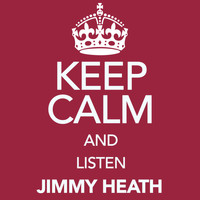 Jimmy Heath - Keep Calm and Listen Jimmy Heath