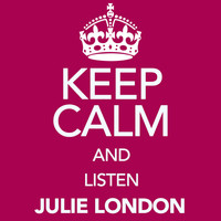 Julie London - Keep Calm and Listen Julie London