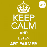 Art Farmer - Keep Calm and Listen Art Farmer, Vol. 2