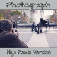Photographer - Photograph (High Remix Version)
