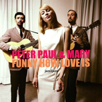 Peter, Paul & Mary - Funny How Love Is