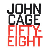 John Cage - John Cage: Fifty-Eight