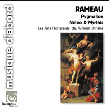 Les Arts Florissants and William Christie - Rameau: Pygmalion, Nélée & Myrthis
