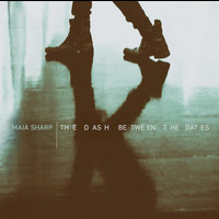 Maia Sharp - The Dash Between The Dates