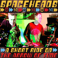 Spaceheads - A Short Ride On the Arrow of Time