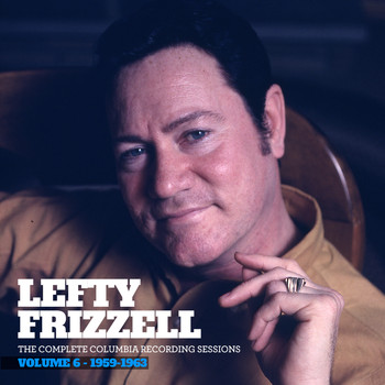 Lefty Frizzell - The Complete Columbia Recording Sessions, Vol. 6 - 1959-1963