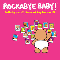 Rockabye Baby! - Lullaby Renditions of Taylor Swift