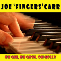 "Joe ""fingers"" Carr - Oh Gee, Oh Gosh, Oh Golly"