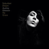 Suburban Dream - My Grave With Audrey Gleeson
