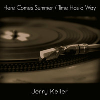 Jerry Keller - Here Comes Summer / Time Has a Way