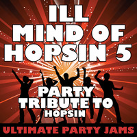 Ultimate Party Jams - Ill Mind of Hopsin 5 (Party Tribute to Hopsin) - Single (Explicit)