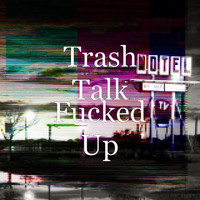 Trash Talk - Fucked Up