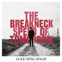 Luke Sital-Singh - The Breakneck Speed Of Tomorrow