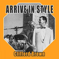 Clifford Brown - Arrive In Style
