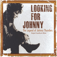 Johnny Thunders - Looking for Johnny: The Legend of Johnny Thunders (Original Soundtrack)