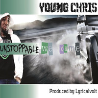 Young Chris - Unstoppable We Came