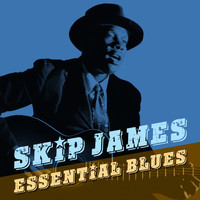 Skip James - Essential Blues