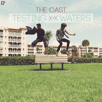The Cast - Testing Waters - EP