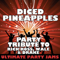 Ultimate Party Jams - Diced Pineapples (Party Tribute to Rick Ross, Wale & Drake) - Single (Explicit)