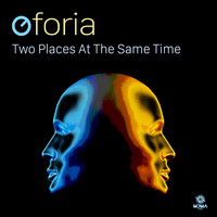 Oforia - Two Places at the Same Time