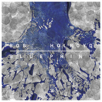 Bob Holroyd - Blueprint