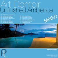 Art Demoir - Unfinished Ambience Continuous Album Mix