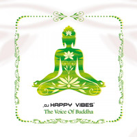 DJ HAPPY VIBES - The Voice of Buddha
