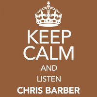 Chris Barber - Keep Calm and Listen Chris Barber