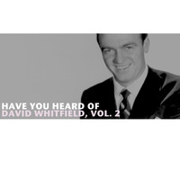 David Whitfield - Have You Heard of David Whitfield, Vol. 2