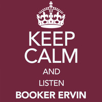 Booker Ervin - Keep Calm and Listen Booker Ervin