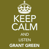 Grant Green - Keep Calm and Listen Grant Green