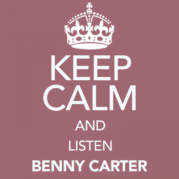 Benny Carter - Keep Calm and Listen Benny Carter