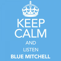 Blue Mitchell - Keep Calm and Listen Blue Mitchell