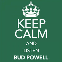Bud Powell - Keep Calm and Listen Bud Powell