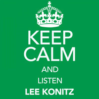 Lee Konitz - Keep Calm and Listen Lee Konitz (Digitally Remastered)