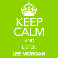 Lee Morgan - Keep Calm and Listen Lee Morgan (Digitally Remastered)