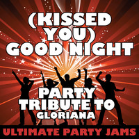 Ultimate Party Jams - (Kissed You) Good Night (Party Tribute to Gloriana) - Single
