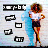 SAUCY LADY - Meet Me Half Way