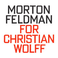 Morton Feldman - Morton Feldman: For Christian Wolff